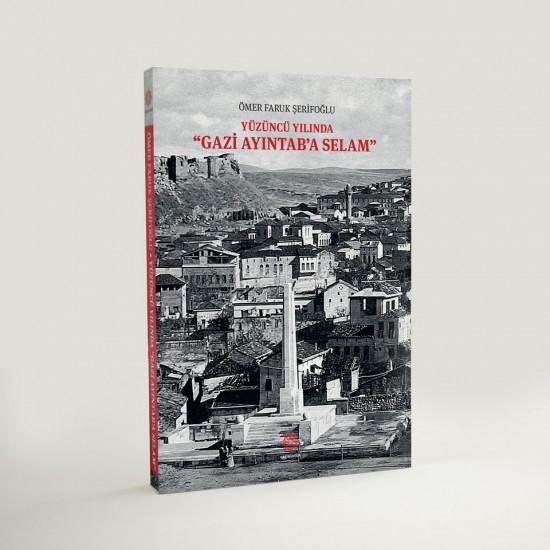 """Yüzüncü Yılında """"GAZİ AYINTAB'A SELAM"""""""